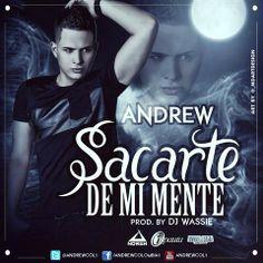 DESCARGA Andrew – Sacarte De Mi Mente (Prod. By Dj Wassie) AQUI