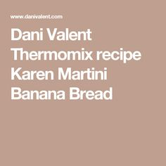 Dani Valent Thermomix recipe Karen Martini Banana Bread