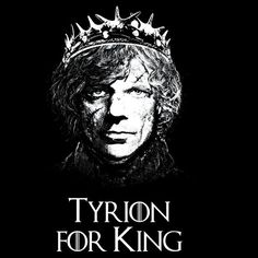 Tyrion Lannister for King 2 Game of Thrones t shirts, tees, hoodies, winter is coming  t shirts, tees, hoodies, fantasy  t shirts, tees, hoodies, song of ice and fire  t shirts, tees, hoodies, tv shows  t shirts, tees, hoodies, geek t shirts