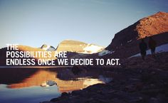 The possibilities are endless once we decide to act.