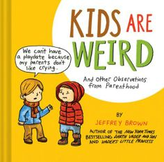 Kids Are Weird: And Other Observations from Parenthood, http://www.amazon.com/dp/1452118701/ref=cm_sw_r_pi_awdm_onwEtb06F843T