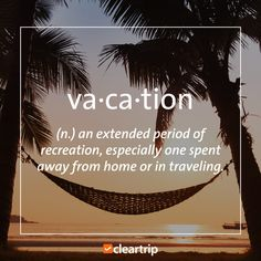 Va.ca.tion (n.) an extended period of recreation, especially one spent away from home or in traveling. #CTTravelQuotes