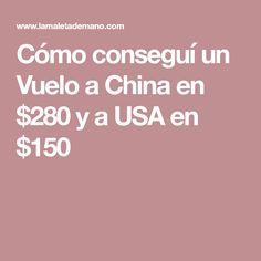 Cómo conseguí un Vuelo a China en $280 y a USA en $150