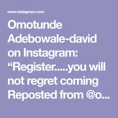 "Omotunde Adebowale-david on Instagram: ""Register.....you will not regret coming Reposted from @ogbolor (@get_regrann) - I love to inspire people any lil way possible. Im not the…"" Regrets, David, Inspire, Events, My Love, People, Inspiration, Instagram, Biblical Inspiration"