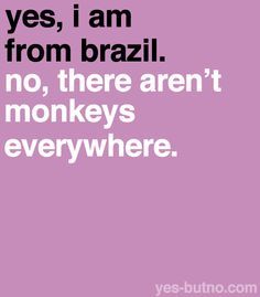 I'm not from Brazil, but I thought this was hilarious LOL I've heard many, but not this one til just now!