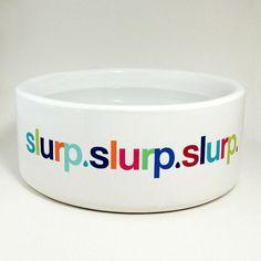 Slurp Slurp Slurp Dog Water Bowl from Pop Doggie    Fun, colorful and sturdy ceramic dog bowl says Slurp Slurp Slurp in a variety of bright colors with