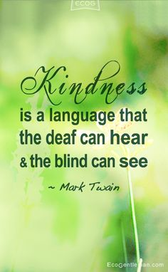"""""""Kindness is a language that the deaf can hear and the blind can see"""" Quotes by Mark Twain 