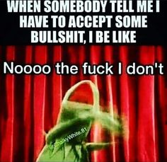 What you believe or think you know is not my reality. Funny Kermit Memes, Funny Relatable Memes, Haha Funny, Hilarious, Funny Stuff, Funny Shit, Random Stuff, Sarcastic Quotes, Funny Quotes