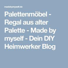 Palettenmöbel - Regal aus alter Palette - Made by myself - Dein DIY Heimwerker Blog