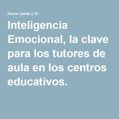 Inteligencia Emocional, la clave para los tutores de aula en los centros educativos.