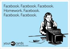 sadly, this is pretty much how it goes. or maybe facebook, pinterest, pinterest, facebook, homework, pinterest or twitter