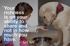 """""""Your richness is on your ability to share and not in how much you have."""" - Sri Sri Ravi Shankar"""