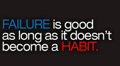 Don't make failure as your habit.
