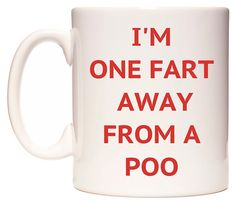 I'M ONE FART AWAY FROM A POO Mug ** Tried it! Love it! Click the image. : Free Home and Kitchen