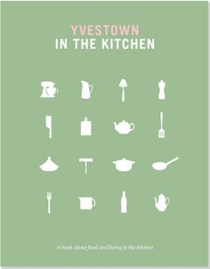 Yvestown in the Kitchen: A Book about Food and Living in the Kitchen: Amazon.co.uk: Yvonne Eijkenduijn: 9781441317339: Books