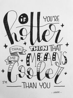 Lettering: if you're hotter than me