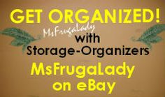Scroll though - to View Storage Organizers to Store & Organize your Stuff.  Bid or Buy Storage Bins, Cases, Racks, Boxes, etc. - [MsFrugaLady on eBay]    http://www.ebay.com/sch/m.html?_odkw=&_sop=10&_osacat=0&_ssn=msfrugalady&_trksid=p2046732.m570.l1313.TR11.TRC1.A0.X%28storage%2Corganizer%29&_nkw=%28storage%2Corganizer%29&_sacat=0&_from=R40