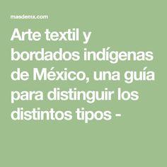 Arte textil y bordados indígenas de México, una guía para distinguir los distintos tipos -