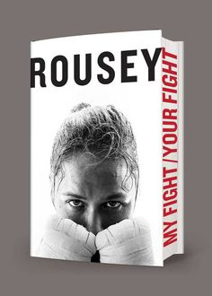 Ronda Rousey's new book out in April 2015. MY FIGHT/YOUR FIGHT