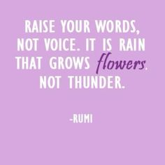"Quote of the week!  ""Raise your words, not voice. It is rain that grows flowers, not thunder.""  -Rumi  #kit #kit2014 #keepingittogether #quoteoftheweek #dailyplanner"