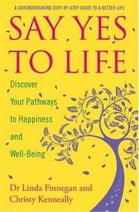 Say Yes to Life: Discover your Pathways to Happiness and Well-Being by Christy Kenneally