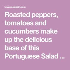 Roasted peppers, tomatoes and cucumbers make up the delicious base of this Portuguese Salad recipe, simply dressed with cilantro and red wine vinaigrette. Plum Tomatoes, Cherry Tomatoes, Red Wine Vinaigrette, Roasted Peppers, Portuguese, Cilantro, Salad Recipes, Base, How To Make