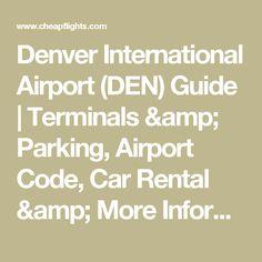 Denver International Airport (DEN) Guide | Terminals & Parking, Airport Code, Car Rental & More Information | Cheapflights Cheap Flights, International Airport, Car Rental, Denver, Coding, Amp, Low Fare Flights, Programming
