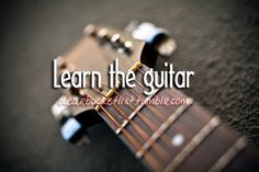 learn to play the guitar instead of having it just sit in the corner or my family room!