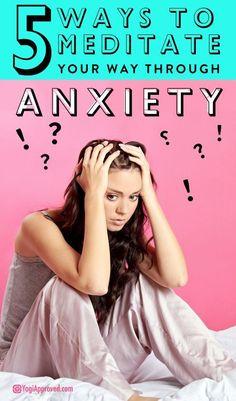 5 Ways to Meditate Through Anxiety
