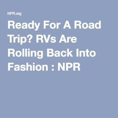 RV dealerships are seeing astounding growth and are hopeful for the future. #RVLife #RVing #Camping http://www.npr.org/2016/03/28/468172578/ready-for-a-road-trip-rvs-are-rolling-back-into-fashion