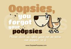 Oopsies, you forgot your Poopsies. Please clean up after your pet so we're not steppin' in it ! Dog poop lawn signs. #oopsiespoopsies Oopsies Poopsies