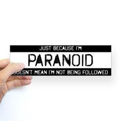'Just Because I'm Paranoid' Bumper Sticker