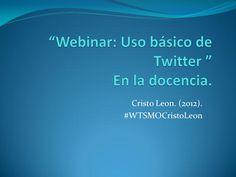 webinar-uso-basico-de-twitter-en-la-docencia by Cristo Leon via Slideshare