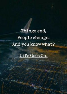 Positive Quotes : Things end people change. - Hall Of Quotes Family Quotes Love, Great Quotes, Quotes To Live By, Me Quotes, Motivational Quotes, Inspirational Quotes, Quotes On Life Lessons, Super Quotes, People Change Quotes