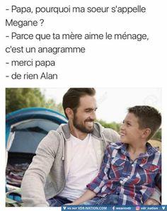 """Un anagramme c'est quand on mélange les lettres d'un mot pour en trouve un autre """"megane"""" c'est """"ménage"""" et """"Alan"""" il faut inverser le """"n"""" et le """"l"""""""