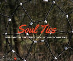 Soul Ties: What Are They? Do I Have Them? Is That Good or Bad?