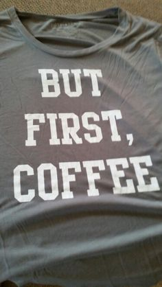 "I found it. Alone at Target. The ""But First, Coffee"" shirt. It called to me."