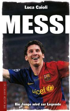 Medienhaus: Luca Caioli -  Messi: Ein Junge wird zur Legende [...