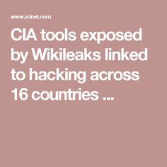 CIA tools exposed by Wikileaks linked to hacking across 16 countries  ...