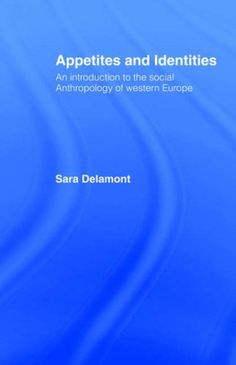 Library Genesis: Sara Delamont - Appetites and Identities: An Introduction to the Social Anthropology of Western Europe