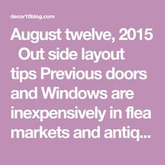 August twelve, 2015  Out side layout tips Previous doors and Windows are inexpensively in flea markets and antique stores to get or possibly even for free to see if a friend or neighbour you rebuilt his residence. These outdated Windows and doors can be utilized for a range of DIY projects for your garden. …
