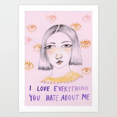 Buy I love everything you hate about me Art Print by Ambivalently Yours. Worldwide shipping available at Society6.com. Just one of millions of high quality products available.