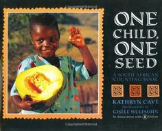 One Child, One Seed, A South African Counting Book Written by Kathryn Cave Photographs by Gisele Wulfsohn (Henry Holt and Company, Math Literacy, Guided Math, Literacy Activities, Counting Books, African Children, Reading Levels, Children's Literature, Cursed Child Book, Stories For Kids
