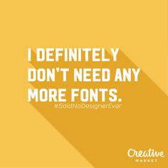 On the Creative Market Blog - 11 Things No Designer Has Ever Said