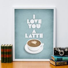 I Love You a Latte 11x14 Print Poster by HappyLittleGarden on Etsy, $18.00