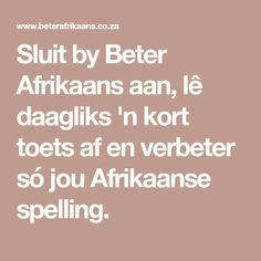 Sluit by Beter Afrikaans aan, lê daagliks 'n kort toets af en verbeter só jou Afrikaanse spelling. Dream Quotes, Love Quotes, Inspirational Quotes, Career Quotes, Success Quotes, Self Improvement Quotes, Robert Kiyosaki, Marketing Quotes, Daily Inspiration Quotes