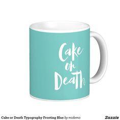 Cake or Death Typography Frosting Blue Coffee Mug