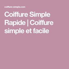 Coiffure Simple Rapide   Coiffure simple et facile