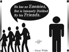 He has no enemies...http://www.quotesbuddy.com/quotes/sarcasm-quotes/