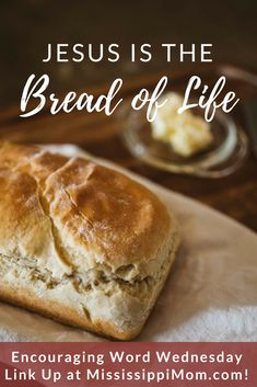 """Jesus said, """"I am the Bread of Life,"""" but what does that mean? Find out and join the party at Encouraging Word Wednesday at MississippiMom.com!"""